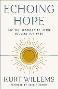 Echoing Hope: How the Humanity of Jesus Redeems Our Pain