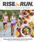 Rise & Run Recipes Rituals & Runs to Fuel Your Day A Cookbook