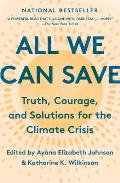 All We Can Save Truth Courage & Solutions for the Climate Crisis