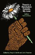 There's a Revolution Outside, My Love: Letters from a Crisis