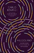 Helgoland Making Sense of the Quantum Revolution