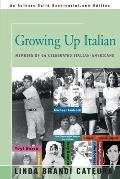 Growing Up Italian How Being Brought Up as an Italian American Helped Shape the Characters Lives & Fortunes of Twenty Four Celebrated