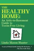 The Healthy Home: An Attic-To-Basement Guide to Toxin-Free Living