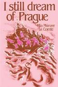 I Still Dream of Prague: Memoirs of Mia Munzer Le Comte