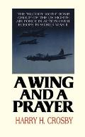 Wing & a Prayer The Bloody 100th Bomb Group of the U S Eighth Air Force in Action Over Europe in World War II