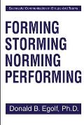 Forming Storming Norming Performing: Successful Communications in Groups and Teams