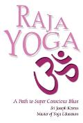 Raja Yoga: A Path to Super Conscious Bliss