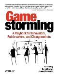 Gamestorming a Playbook for Innovators Rulebreakers & Changemakers