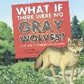What If There Were No Gray Wolves?: A Book about the Temperate Forest Ecosystem
