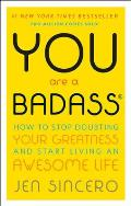 You Are a Badass: How to Stop Doubting Your Greatness & Start Living an Awesome Life