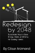 Redesign by 2048: Sustainable Ways to Save Energy, Water, and Money for Existing Homes