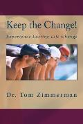 Keep the Change!: Experience Lasting Life Change