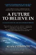 A Future To Believe In: A Guide to Empowerment, Revolution, and the Universal Right to be Free: 108 Reflections on the Art and Activism of Fre