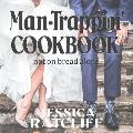 Man-Trappin' Cookbook: Not on Bread Alone (2018 Revised Version)