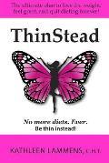 Thinstead: The Ultimate Plan to Lose the Weight, Feel Great, and Quit Dieting Forever!