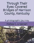 Through Their Eyes: Covered Bridges of Harrison County, Kentucky