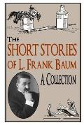 The Short Stories of L. Frank Baum A Collection