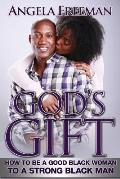 God's Gift: How to Be a Good Black Woman to a Strong Black Man
