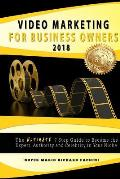 Video Marketing for Business Owners: The Ultimate 7 Step Guide to Become the Expert, Authority and Star in Your Niche