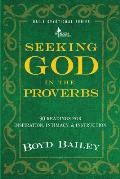 Seeking God in the Proverbs 90 Readings for Inspiration Intimacy & Instruction