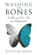 Washing the Bones: A Memoir of Love, Loss, and Transformation