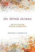On Being Human: Notes On The Human Condition