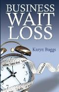 Business Wait Loss: A Guide to Help Entrepreneurs End the Cycle of Procrastination and Take Action