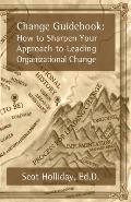 Change Guidebook: How to Sharpen Your Approach to Leading Organizational Change