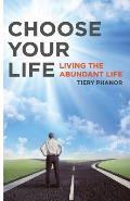 Choose Your Life: Living the Abundant Life