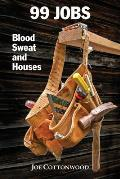 99 Jobs: Blood, Sweat, and Houses