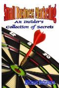 Small Business Marketing: An Insider's Collection of Secrets