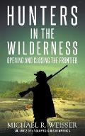 Hunters in the Wilderness: Opening and Closing the Frontier