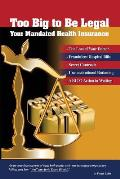 Too Big to Be Legal - Your Mandated Health Insurance