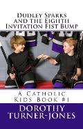 Dudley Sparks and the Eighth Invitation Fist Bump: A Catholic Kids Book #1