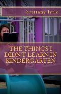 The Things I Didn't Learn In Kindergarten