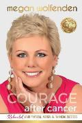 Courage After Cancer: Rebuild Your Physical, Mental and Financial Success