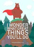 I Wonder What Great Things You'll Do