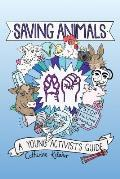 Saving Animals: A Young Activist's Guide