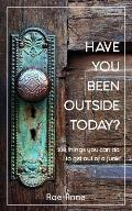 Have you been outside today?: 108 things you can do to get out of a funk.
