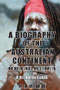 A Biography of the Australian Continent: Aboriginal Australia A Students Guide