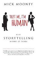 Trust Me I'm Human: Why Storytelling Works At Work