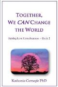 Together, We CAN Change the World: Raising Love Consciousness Book 2