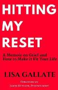 Hitting My Reset: A Memoir on Grief and How to Make It Fit Your Life