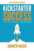 Kickstarter Success: A Tactical Guide to Crowdfunding