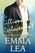 The Billionaire Replacement: The Young Billionaires Book 4