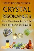 Crystal Resonance 3: High Vibrational Letting Go from the Earth and Beyond