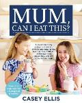 Mum, Can I Eat This?: A collection of my recipes to share with anyone who requires low fructose, low FODMAP, table-sugar free, gluten free,