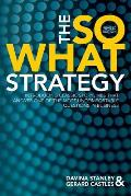 The So What Strategy Revised Edition