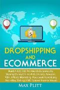 Dropshipping And Ecommerce: Build A $20,000 per Month Business by Making Money Online with Shopify, Amazon FBA, Affiliate Marketing, Facebook Adve