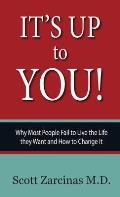 It's Up to You!: Why Most People Fail to Live the Life they Want and How to Change It